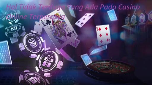 Hal Tidak Terduga Yang Ada Pada Casino Online Terpercaya